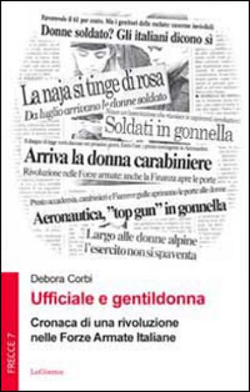 Ufficiale e gentildonna. Cronaca di una rivoluzione nelle Forze Armate Italiane - Debora Corbi  