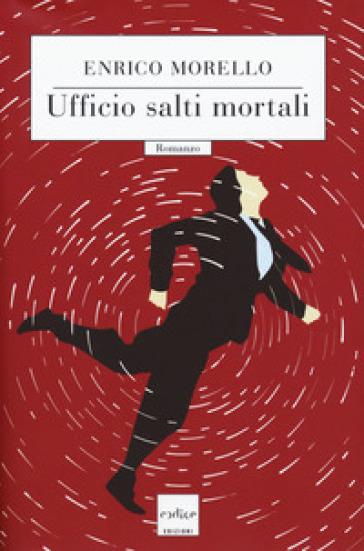 Ufficio salti mortali - Enrico Morello  