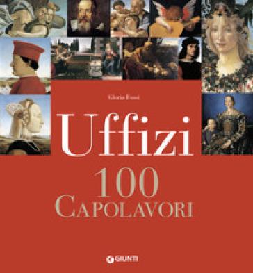 Uffizi. 100 capolavori - Gloria Fossi |