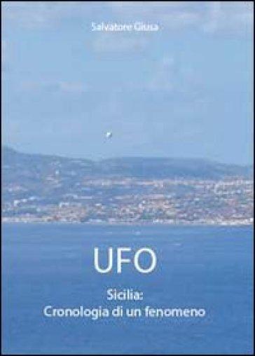 Ufo. Sicilia: cronologia di un fenomeno - Salvatore Giusa  