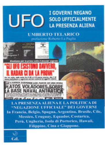 Ufo. I governi negano solo ufficialmente la presenza aliena - Umberto Telarico |