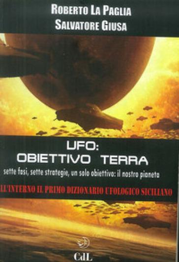 Ufo: obbiettivo Terra - Roberto La Paglia | Rochesterscifianimecon.com