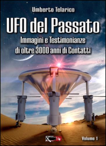Ufo del passato. Immagini e testimonianze di oltre 3000 anni di contatti - Umberto Telarico   Rochesterscifianimecon.com