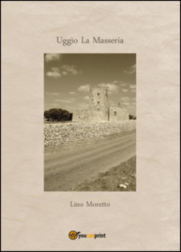 Uggìo. La masseria - Lino Moretto  