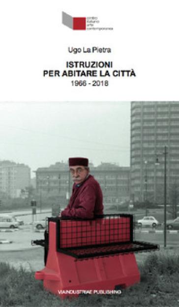 Ugo La Pietra. Istruzioni per abitare la città (1966-2018). Catalogo della mostra (Foligno, 24 marzo-30 settembre 2018). Ediz. italiana e inglese - I. Tomassoni |