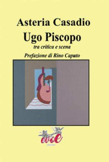 Ugo Piscopo. Tra critica e scena - Asteria Casadio | Rochesterscifianimecon.com