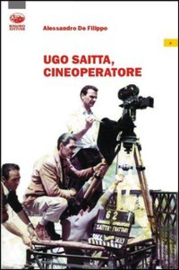 Ugo Saitta, cineoperatore - Alessandro De Filippo |