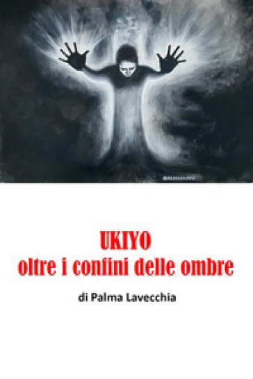 Ukiyo, oltre i confini della morte - Palma Lavecchia |