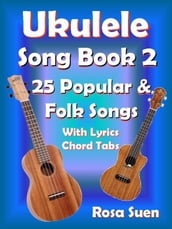 Ukulele Song Book 2 - 25 Popular & Folk Songs With Lyrics and Chord Tabs for Singalong