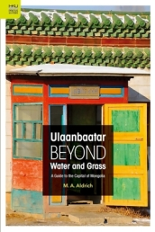 Ulaanbaatar Beyond Water and Grass - A Guide to the Capital of Mongolia