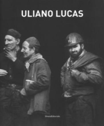 Uliano Lucas. Catalogo della mostra (Brescia, 7 marzo-7 maggio 2017). Ediz. illustrata - Lucia Miodini |
