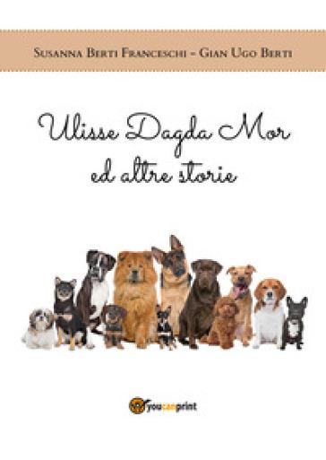 Ulisse Dagda Mor ed altre storie - Susanna Berti Franceschi |