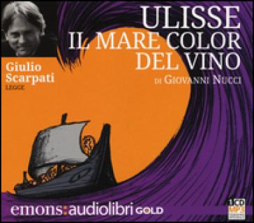 Ulisse. Il mare color del vino letto da Giulio Scarpati. Audiolibro. CD Audio formato MP3 - Giovanni Nucci |