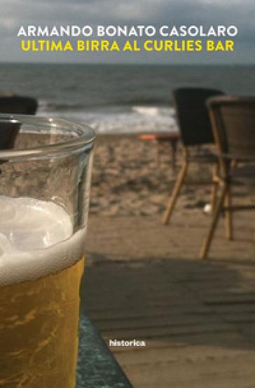 Ultima birra al Curlies bar - Armando Bonato Casolaro   Kritjur.org