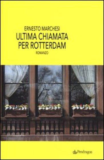 Ultima chiamata per Rotterdam - Ernesto Marchesi  