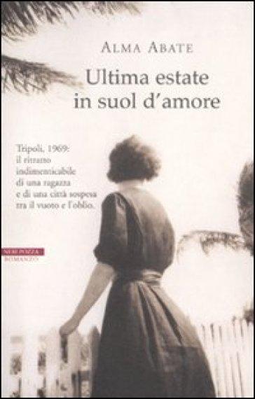 Ultima estate in suol d'amore - Alma Abate  