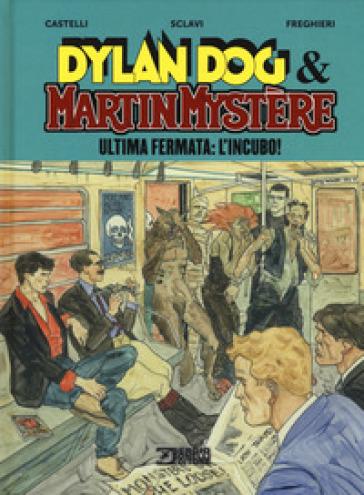 Ultima fermata: L'incubo! Dylan Dog & Martin Mystère - Alfredo Castelli pdf epub