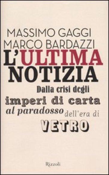 Ultima notizia. Dalla crisi degli imperi di carta al paradosso dell'era di vetro (L') - Marco Bardazzi | Thecosgala.com
