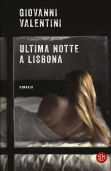 Ultima notte a Lisbona - Giovanni Valentini |