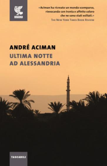 Ultima notte ad Alessandria - André Aciman |