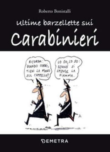 Ultime barzellette sui carabinieri - R. Bonistalli |