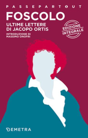 Ultime lettere di Jacopo Ortis - Ugo Foscolo | Kritjur.org