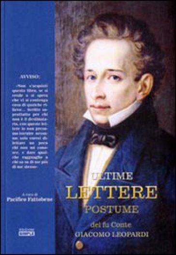 Ultime lettere postume del fu conte Giacomo Leopardi - Pacifico Fattobene |
