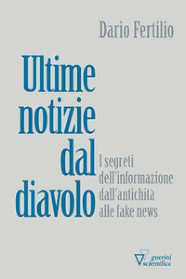 Ultime notizie dal diavolo. I segreti della disinformazione dall'antichità alle fake news - Dario Fertilio |