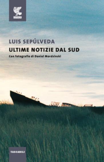 Ultime notizie dal sud - Luis Sepulveda  