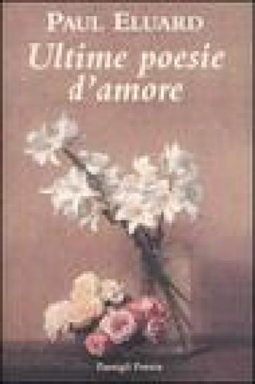 Ultime poesie d'amore. Testo francese a fronte