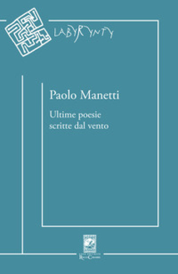 Ultime poesie scritte dal vento - Paolo Manetti |