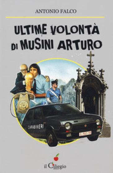 Ultime volontà di Musini Arturo - Antonio Falco |