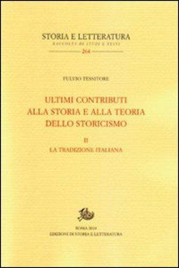 Ultimi contributi alla storia e alla teoria dello storicismo. Vol. 2: La tradizione italiana - Fulvio Tessitore |
