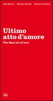 Ultimo atto d amore-The final act of love. Ediz. bilingue