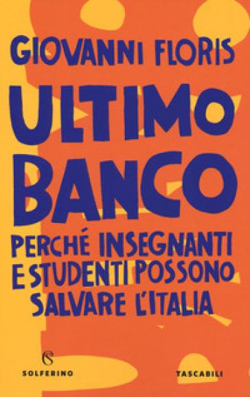 Ultimo banco. Perché insegnanti e studenti possono salvare l'Italia - Giovanni Floris |