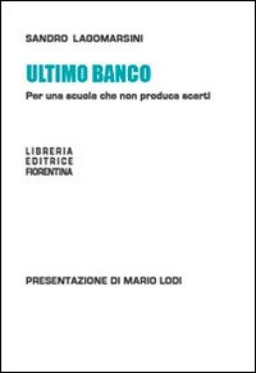 Ultimo banco. Per una scuola che non produca scarti - Sandro Lagomarsini  