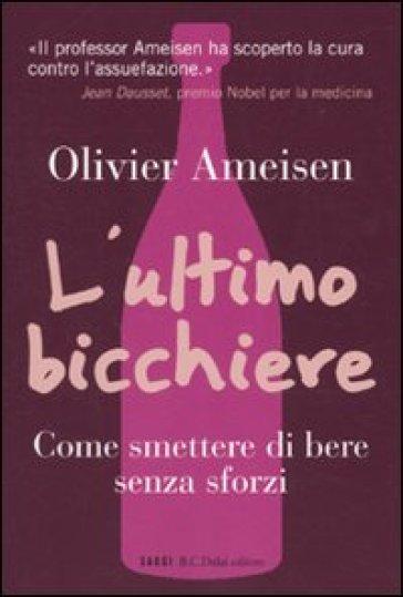 Ultimo bicchiere. Come smettere di bere senza sforzi (L') - Olivier Ameisen | Ericsfund.org