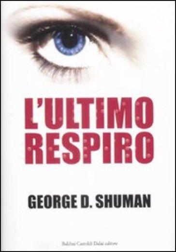Ultimo respiro (L') - George D. Shuman  