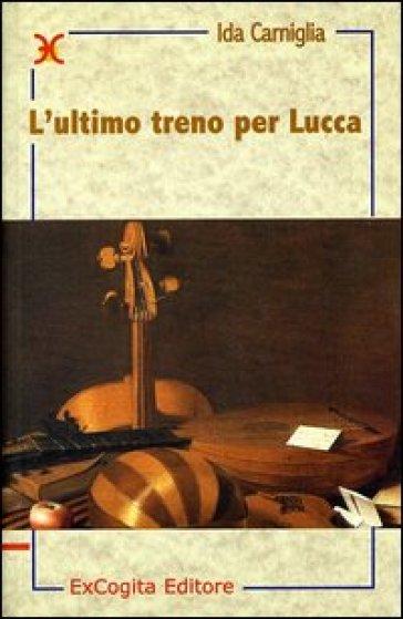 Ultimo treno per Lucca (L') - Ida Carniglia  
