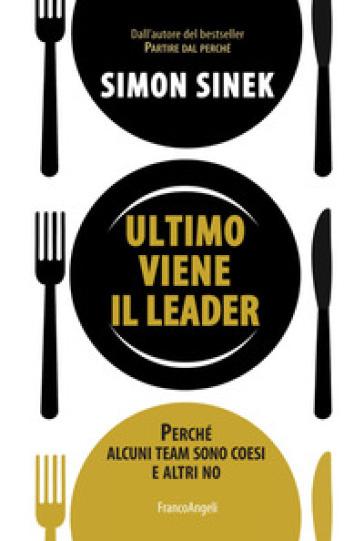 Ultimo viene il leader. Perché alcuni team sono coesi e altri no - Simon Sinek | Thecosgala.com