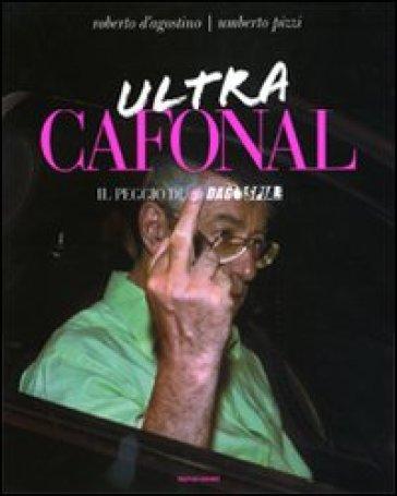 Ultra cafonal. Il peggio di «Dagospia». Ediz. illustrata - Roberto D'Agostino |
