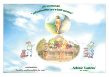 Ultracentenari «naturalmente sani e belli sempre» - Fabiola Turbessi |