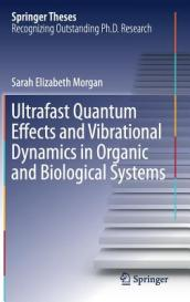 Ultrafast Quantum Effects and Vibrational Dynamics in Organic and Biological Systems