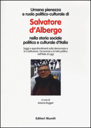 Umana pienezza e ruolo politico-culturale di Salvatore d'Albergo nella storia sociale politica e culturale d'Italia - A. Roggeri | Kritjur.org