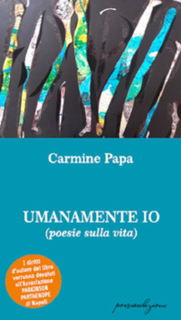 Umanamente io (poesie sulla vita) - Carmine Papa  
