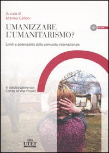 Umanizzare l'umanitarismo? Limiti e potenzialità della comunità internazionale. Con CD-ROM - Marina Calloni   Jonathanterrington.com