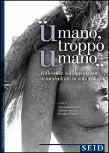 «Umano troppo umano». Riflessione sull'opposzione natura/cultura in antropologia - Alessandro Lutri | Rochesterscifianimecon.com