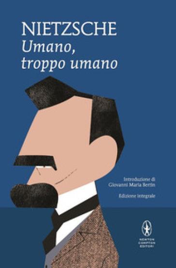 Umano, troppo umano. Un libro per spiriti liberi. Ediz. integrale - Friedrich Nietzsche pdf epub
