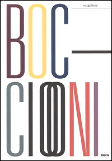Umberto Boccioni (1882-1916). Genio e memoria. Catalogo della mostra (Milano, 25 marzo-3 luglio 2016) - F. Rossi | Ericsfund.org