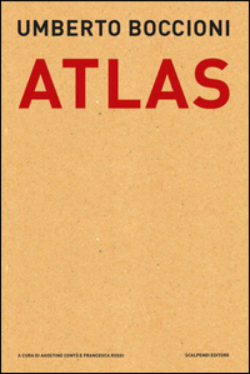 Umberto Boccioni. Atlas. Documenti dal Fondo Callegari-Boccioni della Biblioteca Civica di Verona - A. Contò |